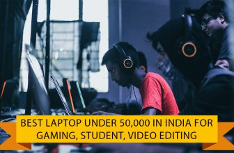 Best Laptop Under 50000 in India for Gaming, Student, Video Editing