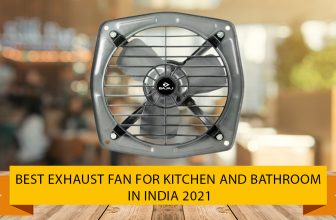 Best Exhaust Fan for Kitchen and Bathroom in india 2021