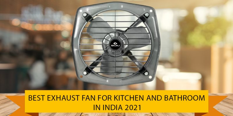 Best Exhaust Fan for Kitchen and Bathroom in india (01 October 2021)