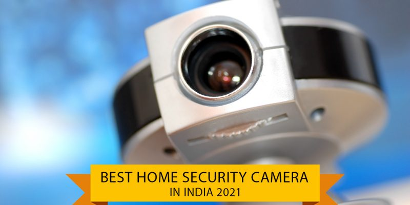 6 Best Home Security Cameras in india (9th May 2021)