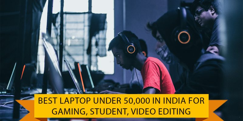 Best Laptop Under 50000 in India for Gaming, Student, Video Editing (23 June 2021)
