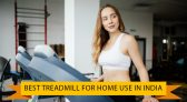 6 Best Treadmill for Home Use in India (14 July 2021)
