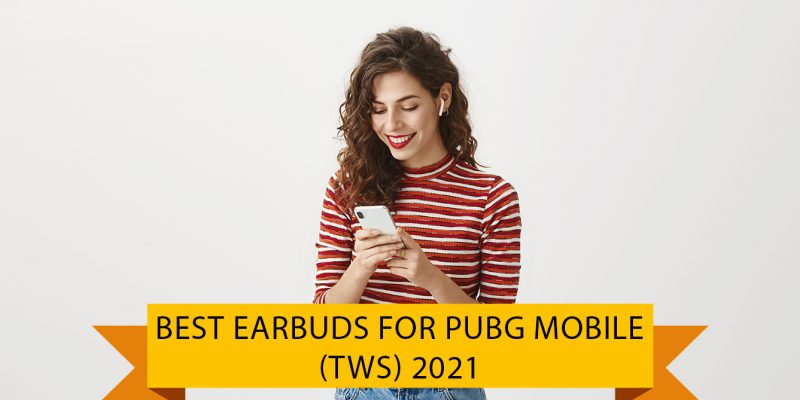 3 Best Earbuds for Pubg Mobile (Low Latency Earbuds) in India (01 October 2021)
