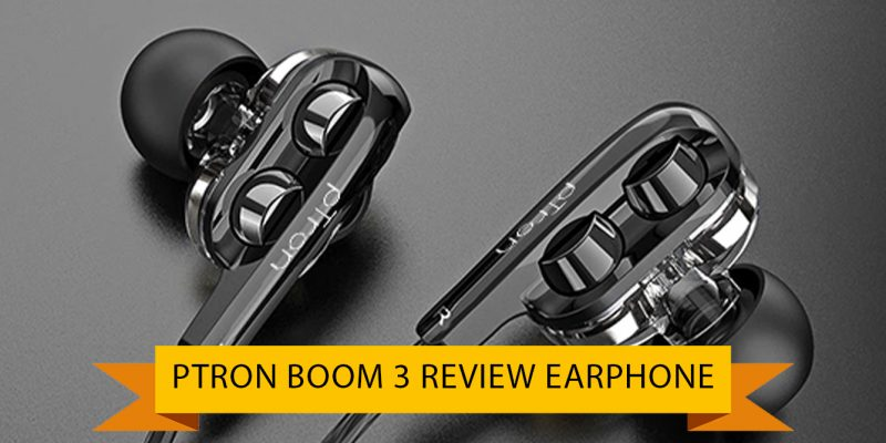 Ptron Boom 3 Review Dual Driver Earphones (2th April 2021)